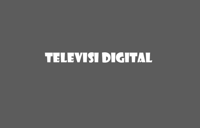 Televisi Digital, Keunggulan dari Segala Sisi 2